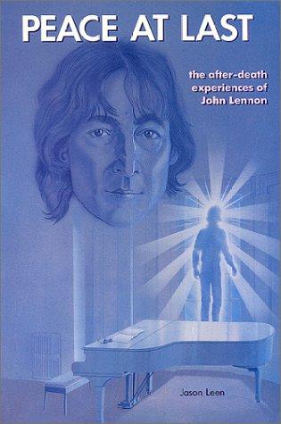 Peace at Last: The After-Death Experiences of John Lennon John Lennon