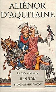 Aliénor d'Aquitaine : la reine insoumise, Flori, Jean