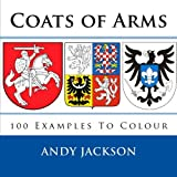 img - for Coats of Arms: 100 Examples To Colour - Unique gift / present for all those Sir Lancelot's and Lady Guinevere's out there who love colouring. book / textbook / text book