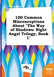 download ebook 100 common misconceptions about the way of shadows: night angel trilogy, book 1 pdf epub