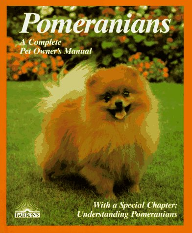 (Pomeranians: Everything About Purchase, Care, Nutrition, Breeding, Behavior, and Training (Complete Pet Owner's Manual))