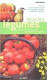 Tous les légumes : Courants, rares ou méconnus, cultivables sous nos climats par Renaud