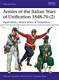 #2: Armies of the Italian Wars of Unification 1848–70 (2): Papal States, Minor States & Volunteers (Men-at-Arms)