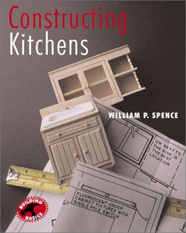 Constructing Kitchens: (Building Basics Series)