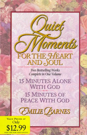 Quiet Moments for the Heart and Soul (15 Minutes Alone With God / 15 Minutes Of Peace With God) (15 Minutes Alone With God Barnes)