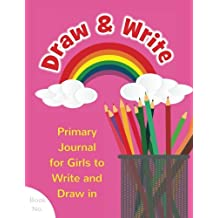 Draw & Write Primary Journal for Girls to Write and Draw in: Children's Fun Writing & Drawing Activity Notebook for Kids Ages 4-8 to Journal Her Day, Sketch Thoughts, & Compose Her Creative Stories!