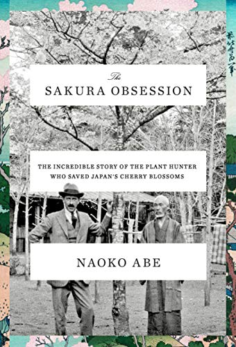 (The Sakura Obsession: The Incredible Story of the Plant Hunter Who Saved Japan's Cherry Blossoms)