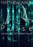 Pulse - The Ballad of Robert Finlay