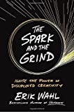 The Spark and the Grind: Ignite the Power of Disciplined Creativity