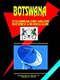 Botswana Telecom Industry Investment and Business Opportunities Handbook, Global Investment Center Staff, 0739757571