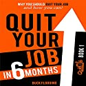 Quit Your Job in 6 Months: Why You Should Quit Your Job and How You Can! Audiobook by Buck Flogging Narrated by Matt Stone