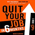 Quit Your Job in 6 Months: Why You Should Quit Your Job and How You Can! | Buck Flogging