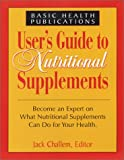 User's Guide to Nutritional Supplements, Jack Challem, 1591200679