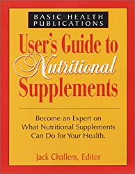 User's Guide to Nutritional Supplements: Become an Expert on What Nutritional Supplements Can Do for Your Health (User's Guides)