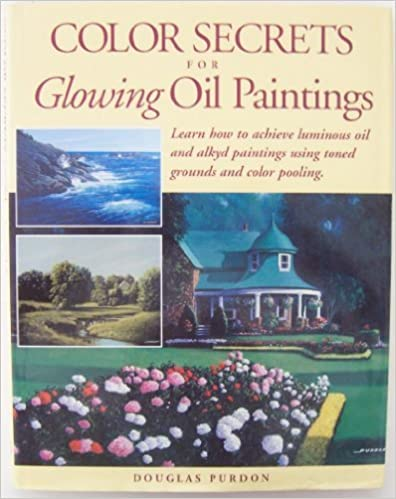 Color Secrets for Glowing Oil Paintings, by Douglas Purdon