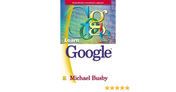 Learn Google (Wordwares Internet Library)