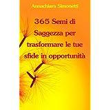 365 Semi di Saggezza per trasformare le tue sfide in opportunità (Italian Edition)