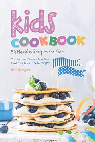 Kids Cookbook: 50 Healthy Recipes for Kids