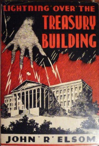 Lightning over the Treasury building: Or An expose of our banking and currency monstrosity: America'