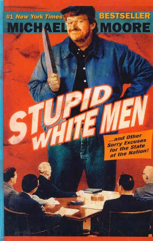 Download Stupid White Men.And Other Sorry Excuses For the State of the Nation pdf epub
