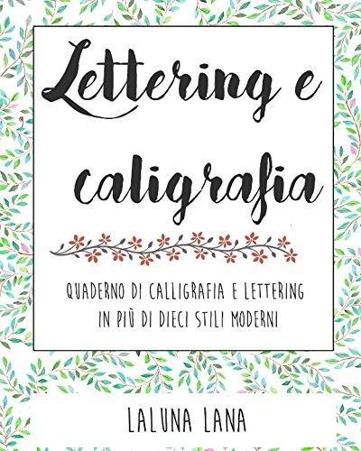 Calligrafia e Lettering: Quaderno di Calligrafia e Lettering in più di dieci stili moderni Copertina flessibile – 13 feb 2018 Laluna Lana Independently published 1980278776 Art / Techniques / General