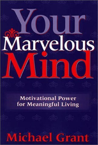 Your Marvelous Mind : Motivational Power for Meaningful Living by Michael Grant - Mall Hillsboro