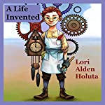 A Life Invented: Legends and Tales of Industralia, Volume 3 | Lori Alden Holuta
