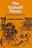 The Tzutujil Mayas : Continuity and Change, 1250-1630, Orellana, Sandra L., 0806117397