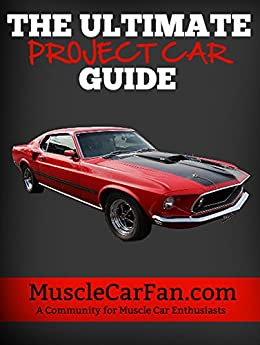 The Ultimate Project Car Guide: by MuscleCarFan.com by [Mills, Ross, Thakker, Purvesh]