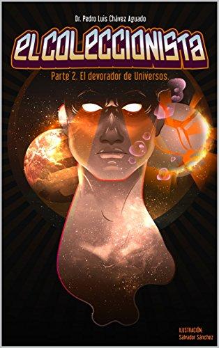 EL COLECCIONISTA. PARTE 2.: EL DEVORADOR DE UNIVERSOS (Spanish Edition)