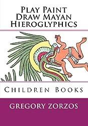 Play Paint Draw Mayan Hieroglyphics: Children Books