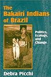 The Bakairi Indians of Brazil 9781577661214