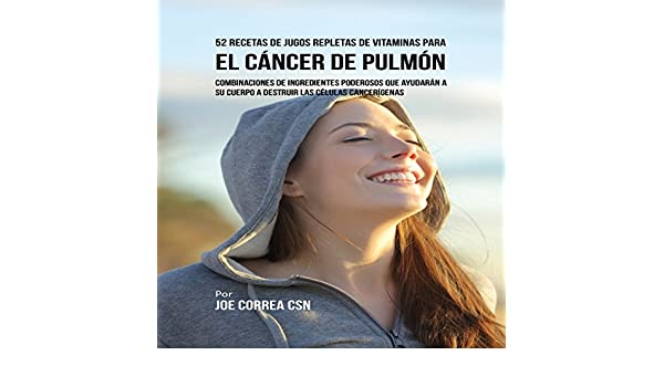 Amazon.com: 52 Recetas de Jugos Repletas de Vitaminas Para el Cáncer de Pulmón [52 Juice Recipes Full of Vitamins for Lung Cancer]: Combinaciones de ...