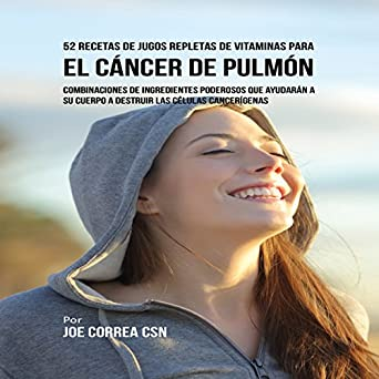 52 Recetas de Jugos Repletas de Vitaminas Para el Cáncer de Pulmón [52 Juice Recipes Full of Vitamins for Lung Cancer]: Combinaciones de Ingredientes ...