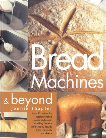 Bread Machine and Beyond by Jennie Shapter