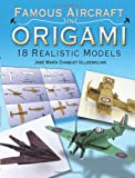 Famous Aircraft in Origami: 18 Realistic Models (Dover Origami Papercraft)