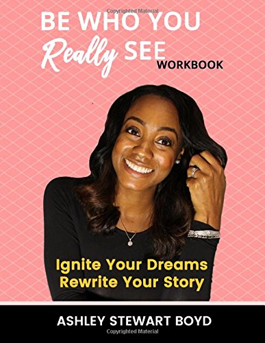 Read Online Be Who You Really See Workbook: Ignite Your Dreams Rewrite Your Story ebook