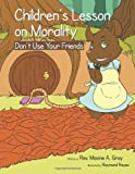 Children's Lessons on Morality, Rev. Maxine A. Gray, 1466988312