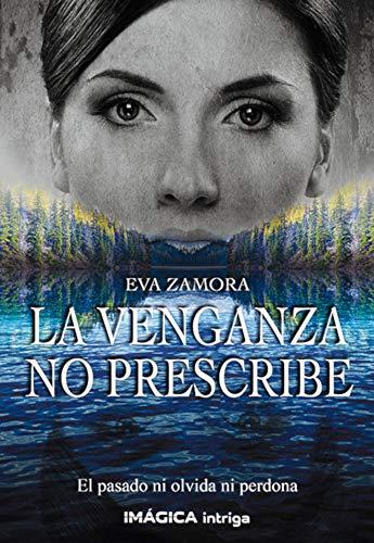 La venganza no prescribe por Eva Zamora