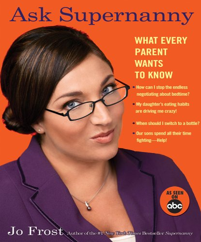 Ask Supernanny: What Every Parent Wants to Know (Best Birth Control On The Market)