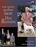 New Secrets of Successful Show Dog Handling, Peter Green and Mario Migliorini, 1577790200