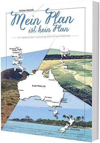 Mein Plan ist kein Plan: Tagebuch einer Work & Travel Weltreise
