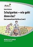 Schulgarten - wie geht denn das?: Lernwerkstatt für den Sachunterricht in Klasse 2-3, Werkstattmappe