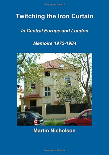Download Twitching the Iron Curtain In Central Europe and London: Memoirs 1972-1984 pdf