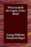 Wissenschaft der Logik Erster Band, Georg Wilhelm Friedrich Hegel, 1406807060