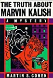 The Truth about Marvin Kalish, Martin S. Cohen, 0914539051