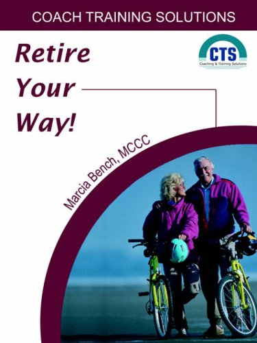 Retire Your Way: Discover the Secrets of Creating a Satisfying Retirement pdf epub