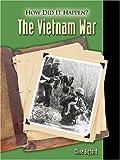 The Vietnam War (How Did It Happen?)
