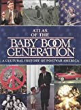 Atlas of the Baby Boom Generation : A Cultural History of Postwar Amercia, Macmillan Library Reference Staff, 0028650085