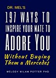 Dr. Mels 197 ways to Inspire Your Mate to Adore You: Without Buying Them a Mercedes